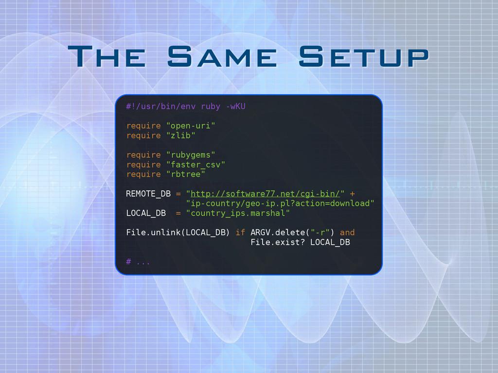 The Same Setup #!/usr/bin/env ruby -wKU ! requi...