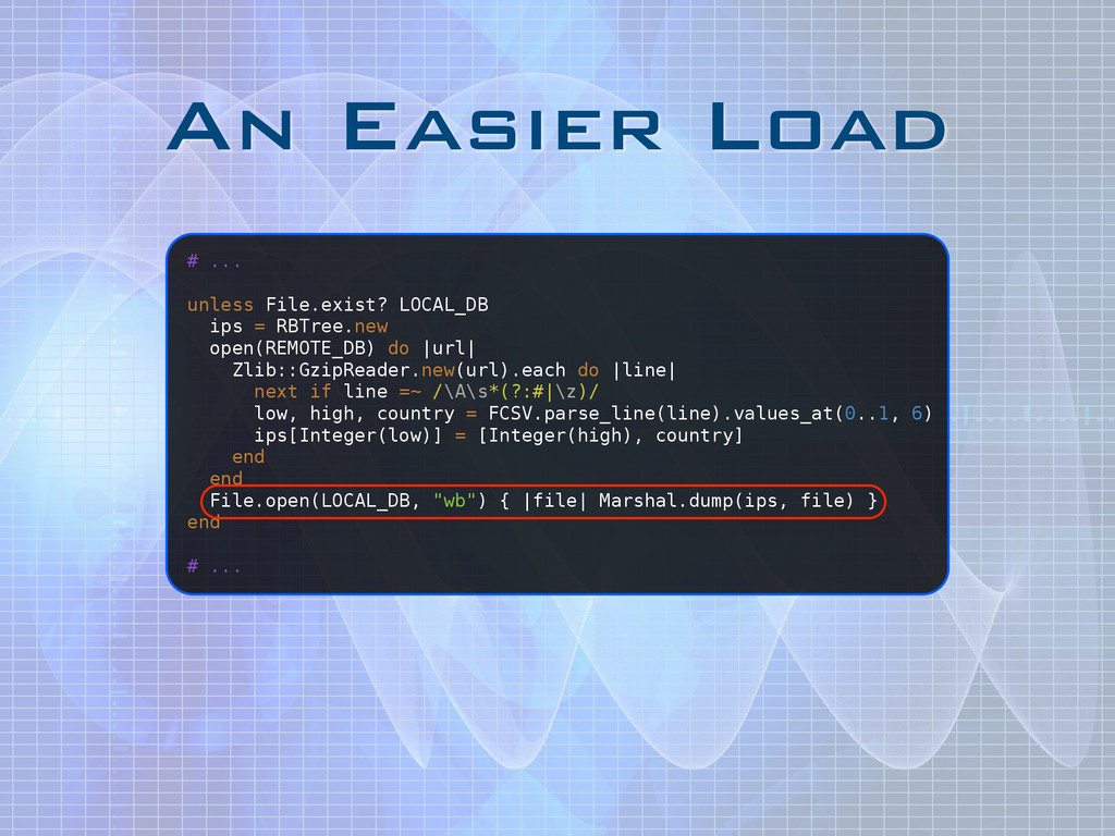 An Easier Load # ... ! unless File.exist? LOCAL...