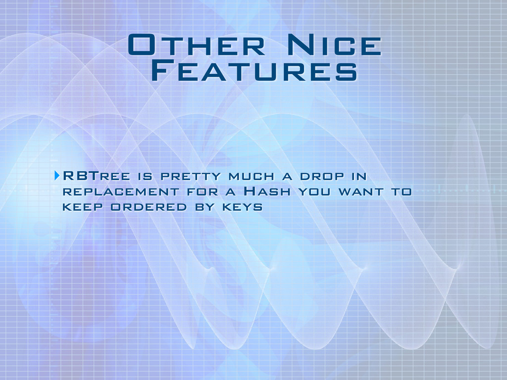 Other Nice Features ‣RBTree is pretty much a dr...