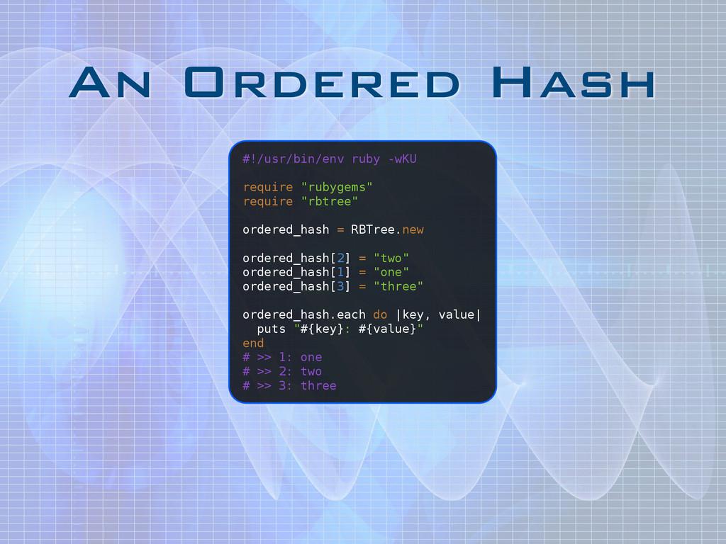 An Ordered Hash #!/usr/bin/env ruby -wKU ! requ...
