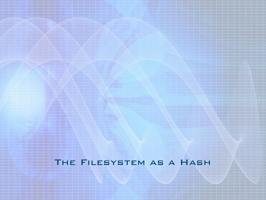 The Filesystem as a Hash