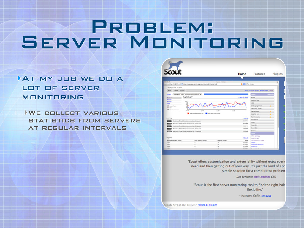 Problem: Server Monitoring ‣At my job we do a ...
