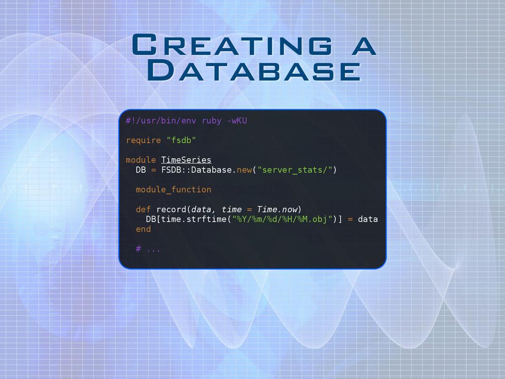 Creating a Database #!/usr/bin/env ruby -wKU ! ...