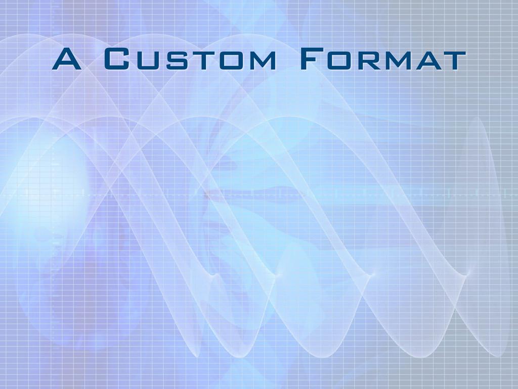A Custom Format