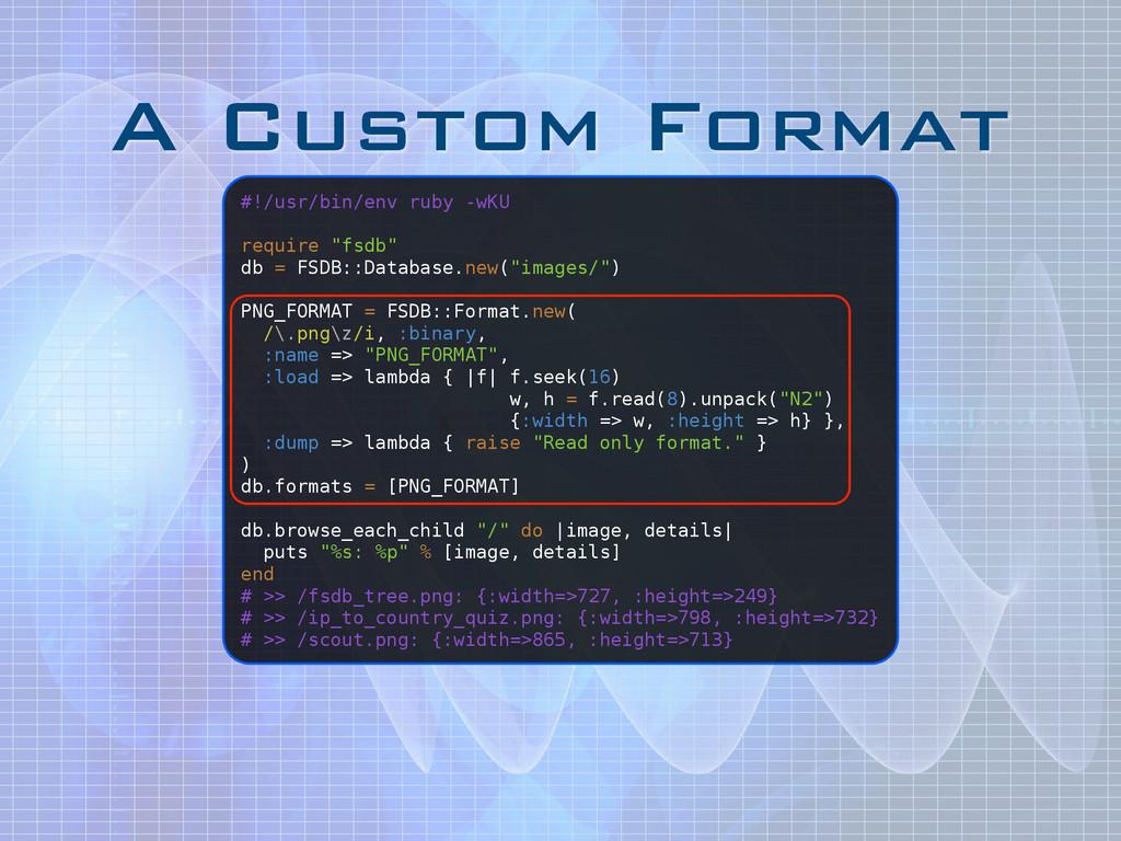 A Custom Format #!/usr/bin/env ruby -wKU ! requ...