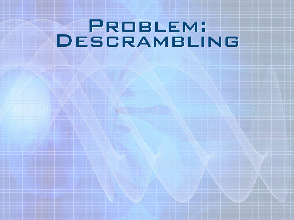 Problem: Descrambling