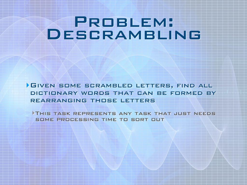 Problem: Descrambling ‣Given some scrambled le...