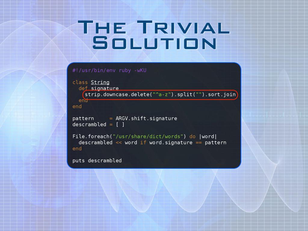 The Trivial Solution #!/usr/bin/env ruby -wKU !...