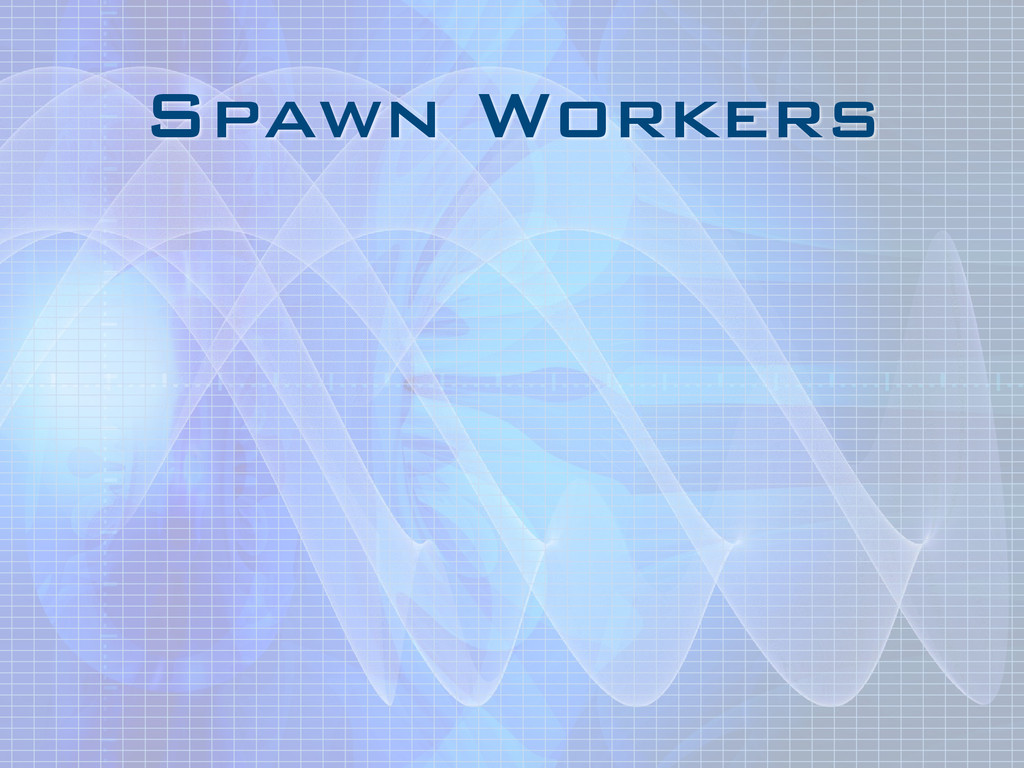 Spawn Workers