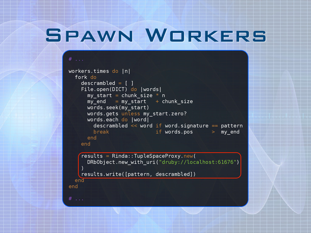 Spawn Workers # ... ! workers.times do |n| fork...