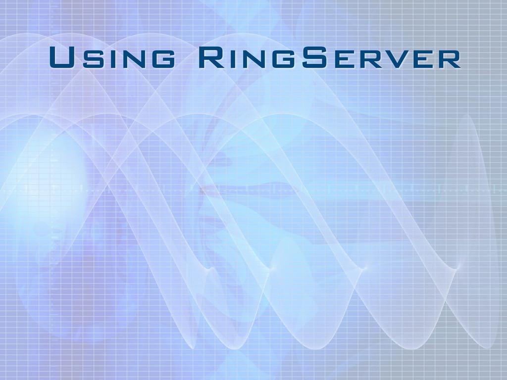 Using RingServer