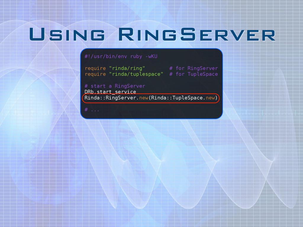 Using RingServer #!/usr/bin/env ruby -wKU ! req...