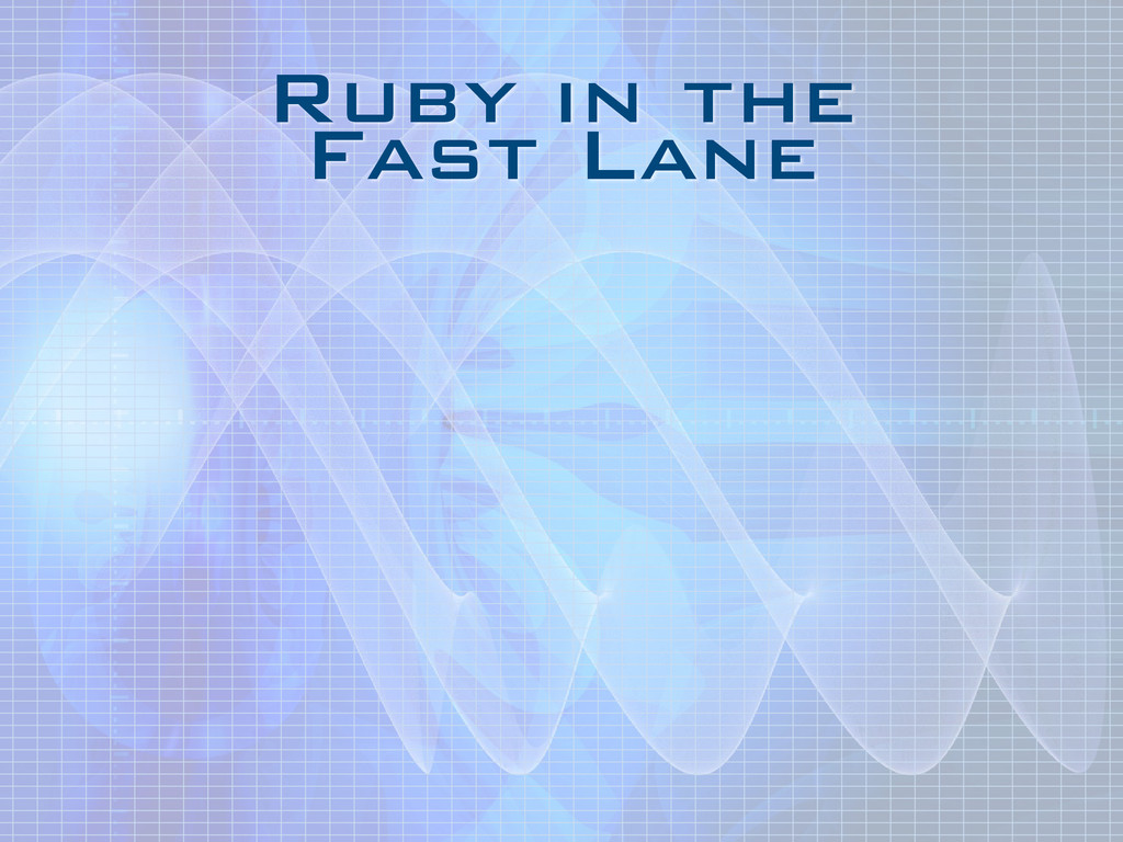 Ruby in the Fast Lane