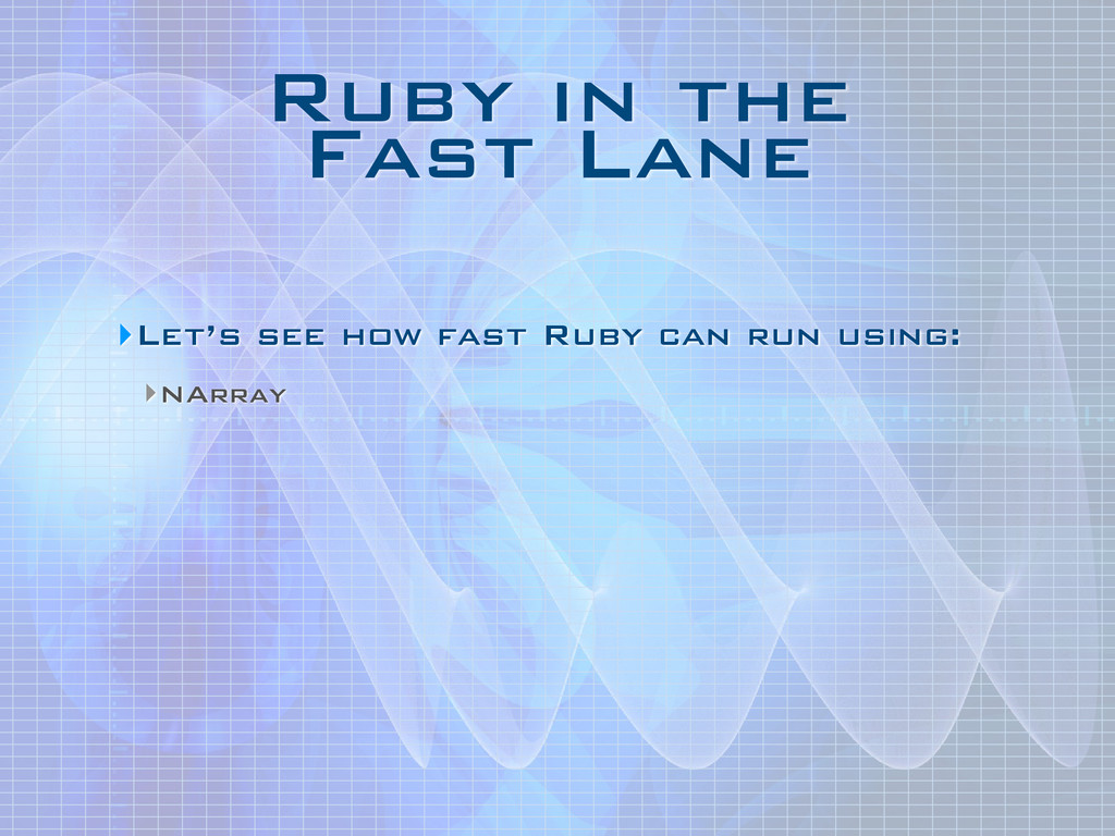 Ruby in the Fast Lane ‣Let's see how fast Ruby...