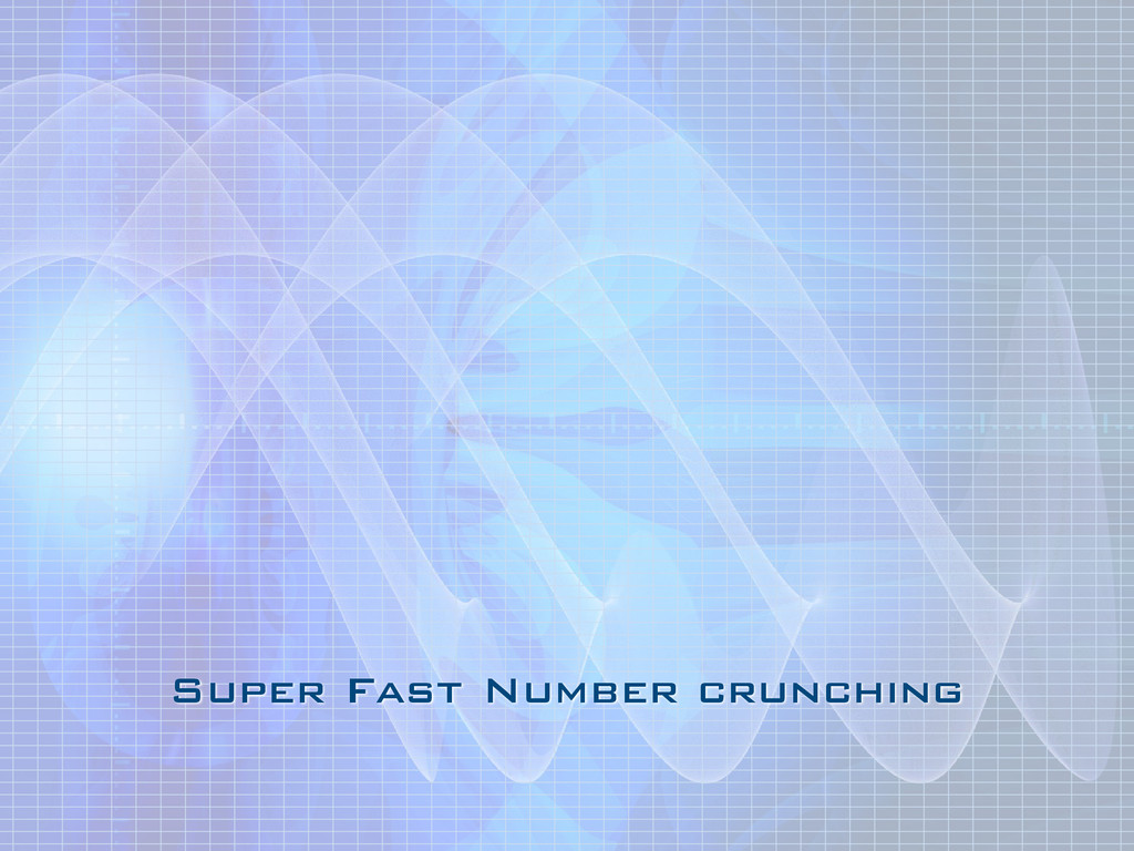 Super Fast Number crunching