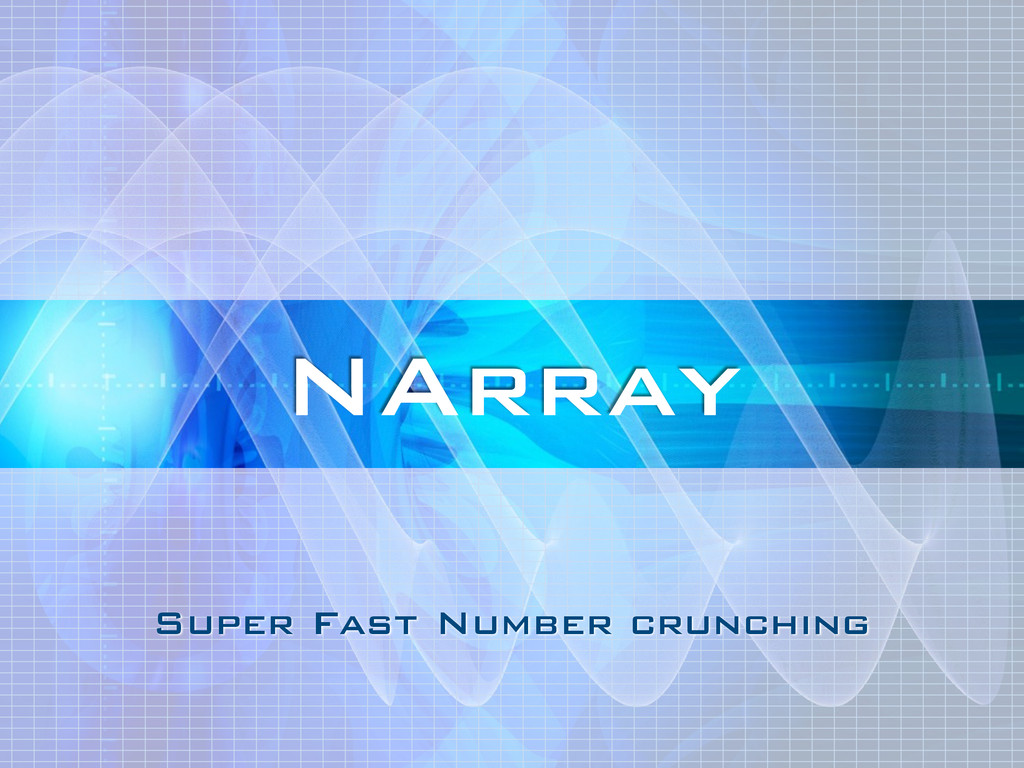 Super Fast Number crunching NArray