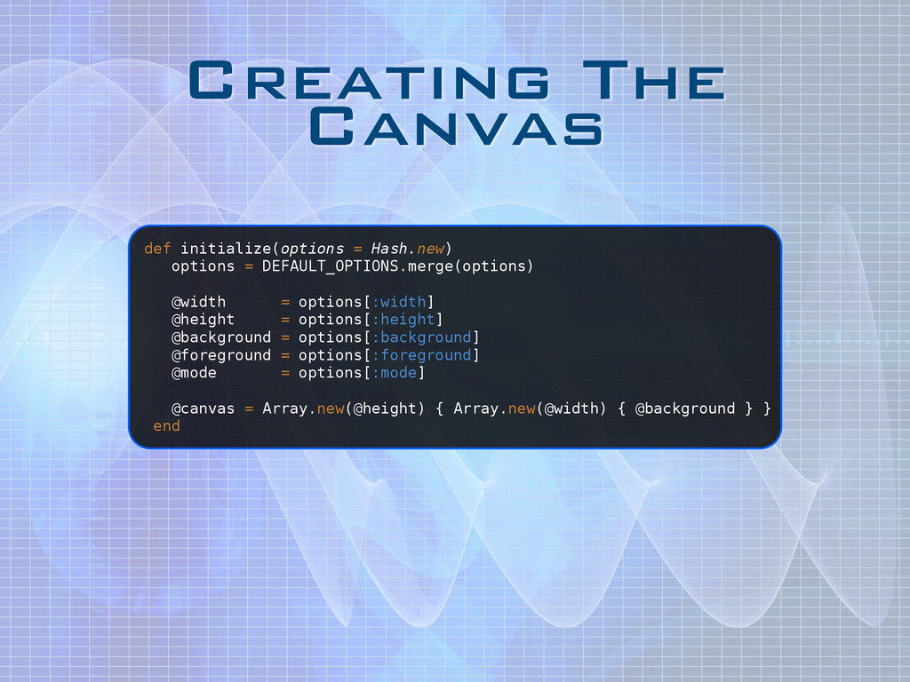 Creating The Canvas def initialize(options = Ha...