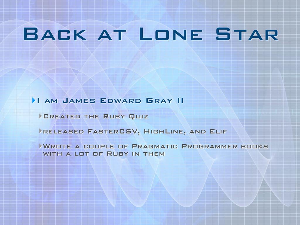 Back at Lone Star ‣I am James Edward Gray II ‣C...