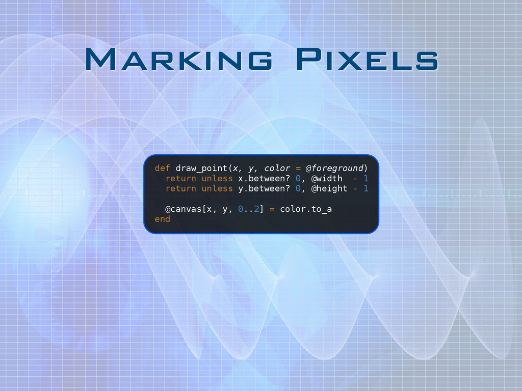 Marking Pixels def draw_point(x, y, color = @fo...