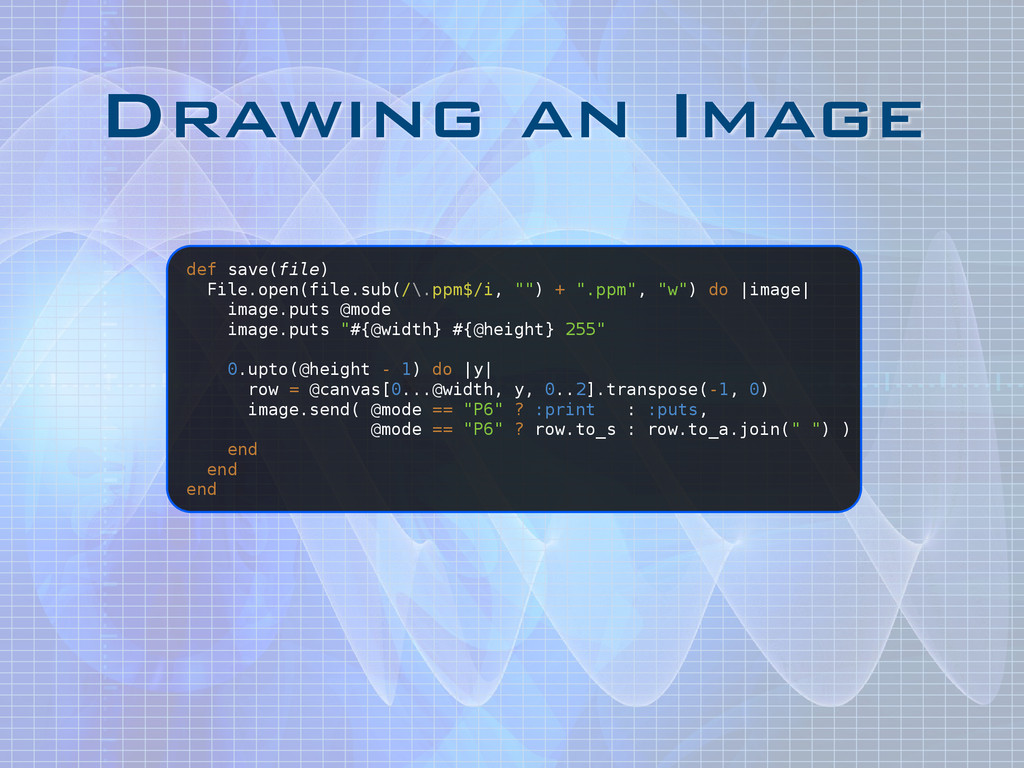 Drawing an Image def save(file) File.open(file....