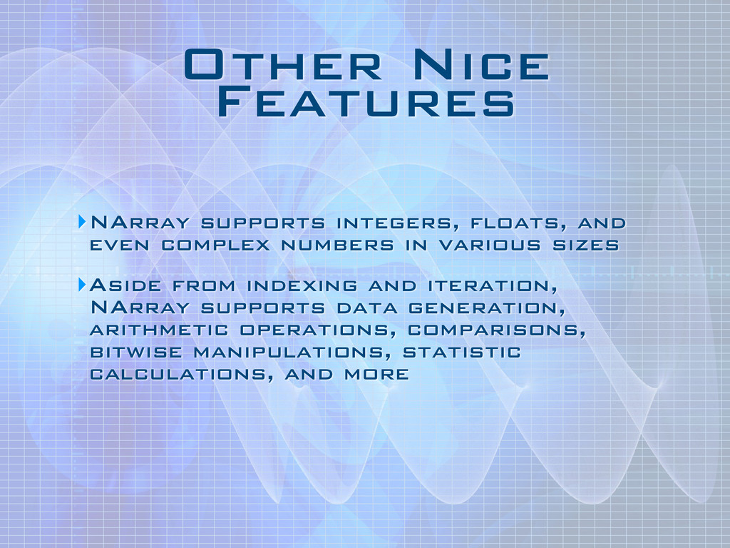 Other Nice Features ‣NArray supports integers, ...