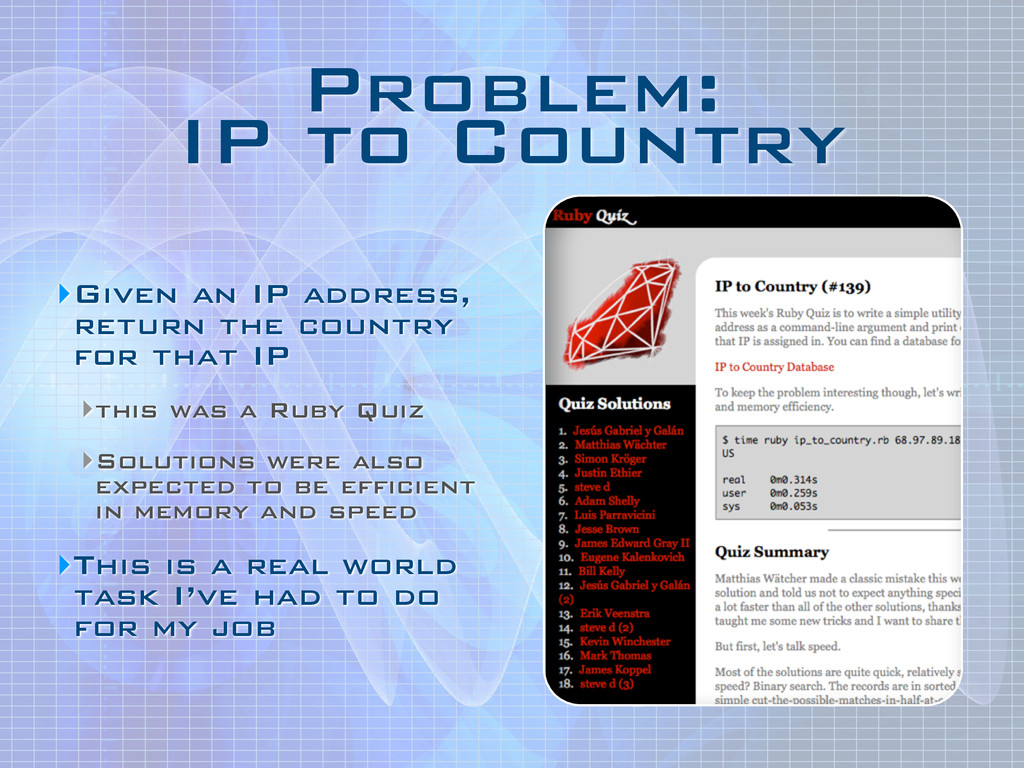 Problem: IP to Country ‣Given an IP address, r...