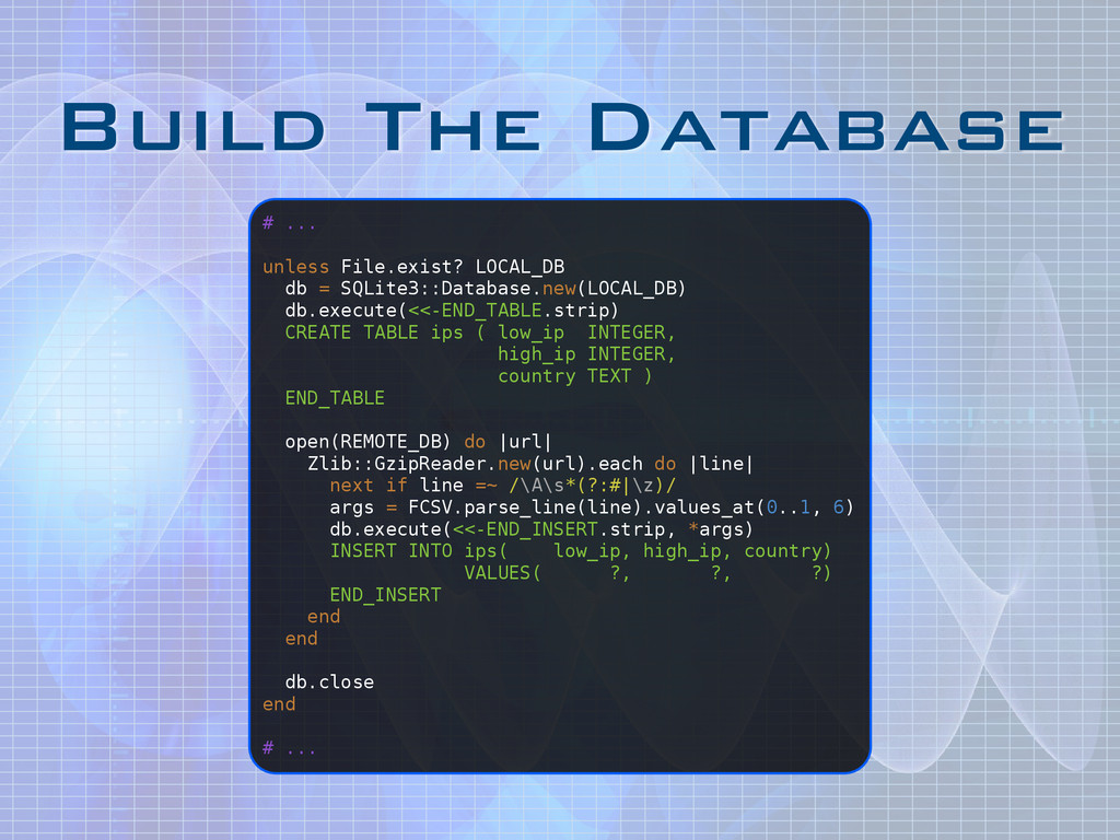 Build The Database # ... ! unless File.exist? L...