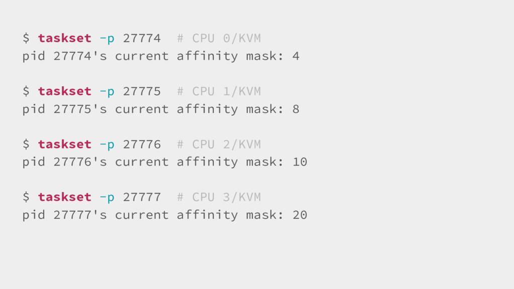 $ taskset -p 27774 # CPU 0/KVM pid 27774's curr...