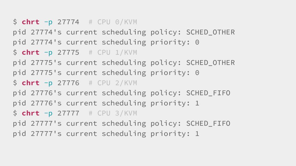 $ chrt -p 27774 # CPU 0/KVM pid 27774's current...