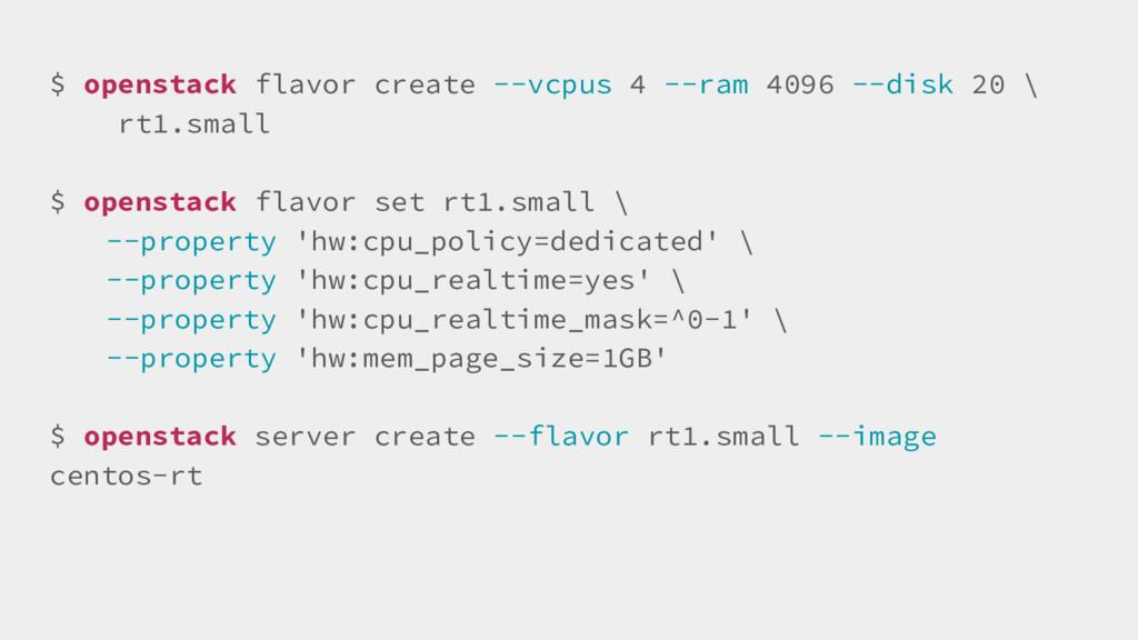 $ openstack flavor create --vcpus 4 --ram 4096 ...