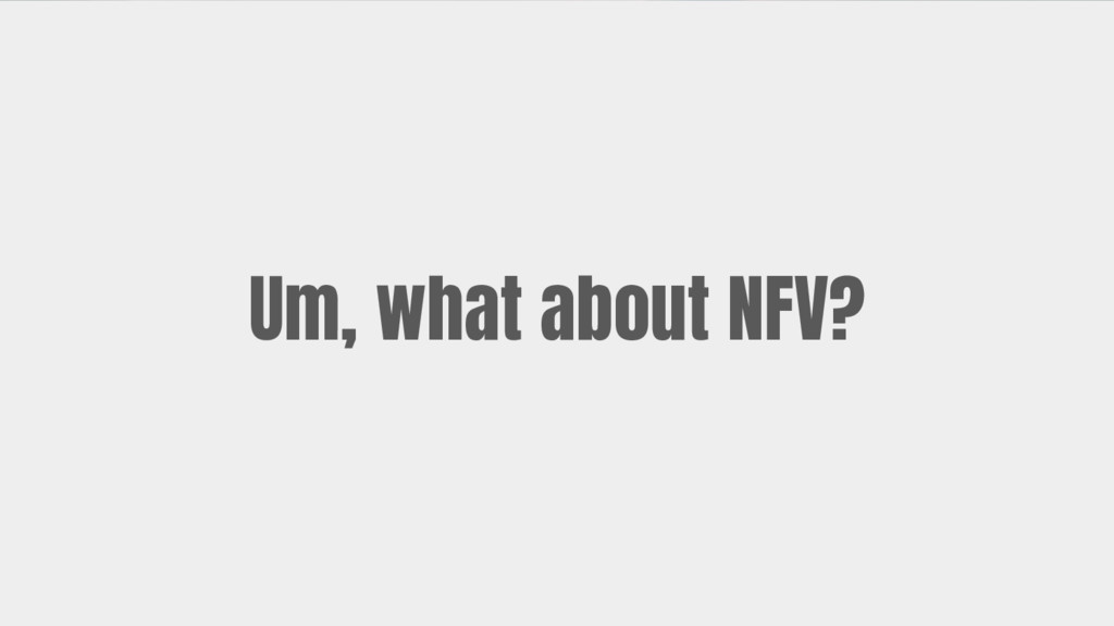 Um, what about NFV?