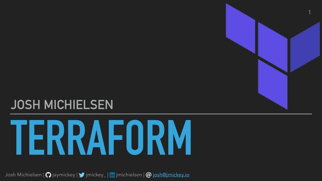 TERRAFORM JOSH MICHIELSEN 1 Josh Michielsen | j...