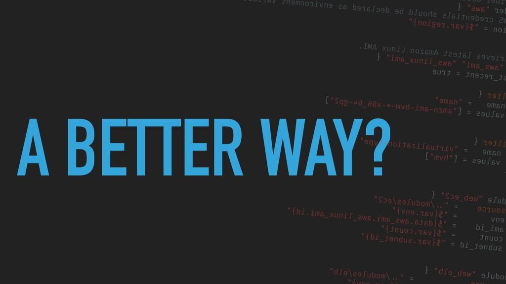 "A BETTER WAY? ider decl er ""aws"" { S credential..."