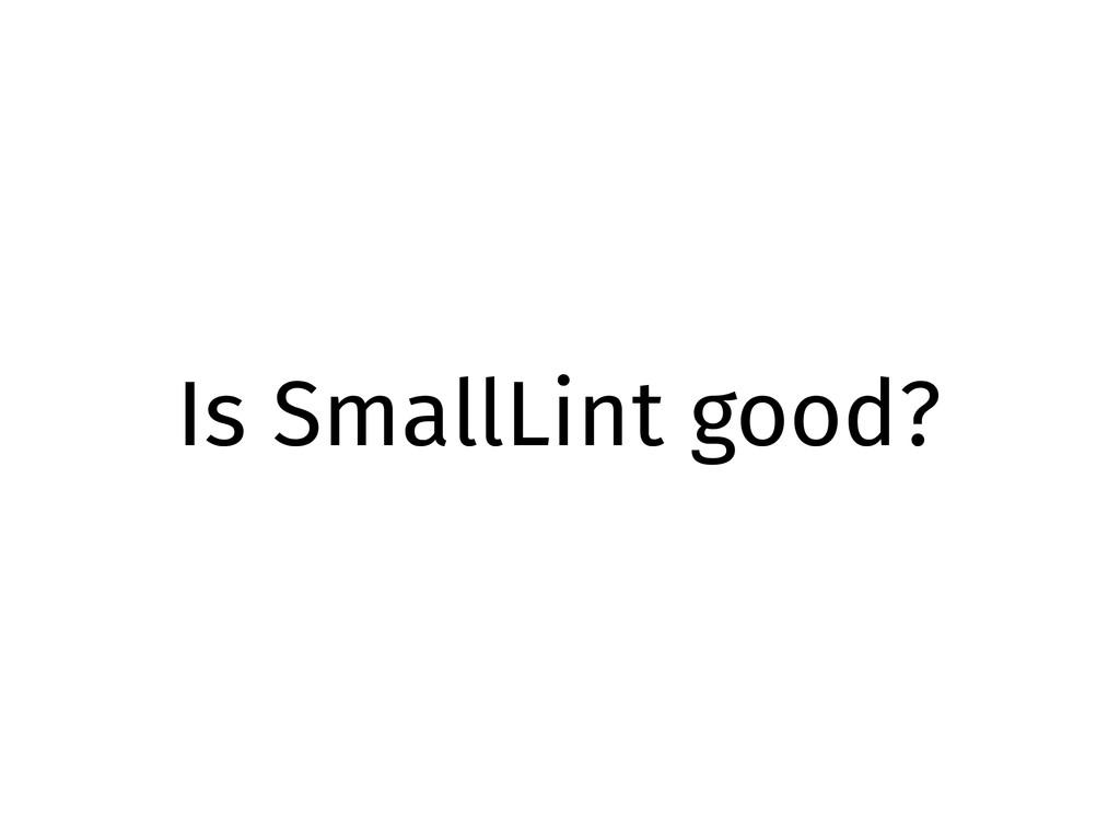 Is SmallLint good?