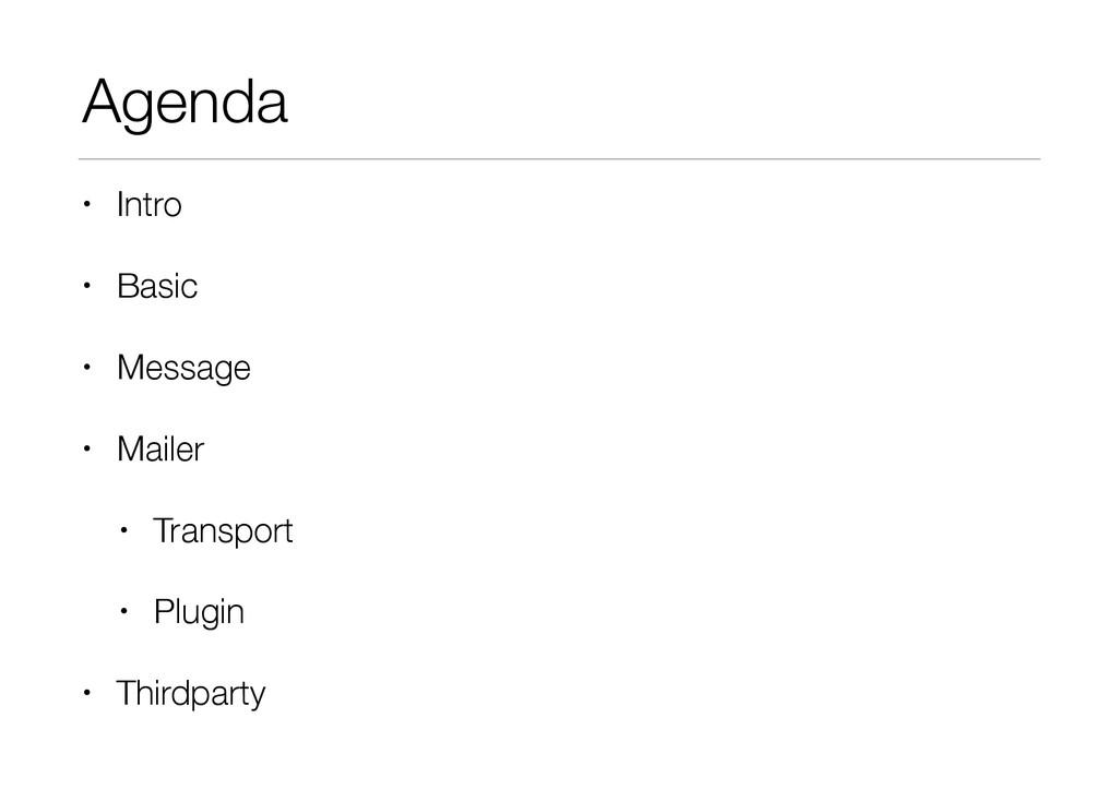 Agenda • Intro • Basic • Message • Mailer • Tra...