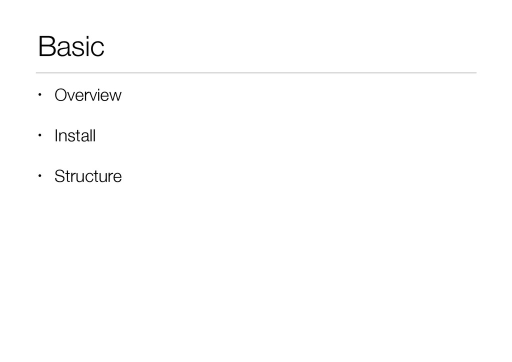 Basic • Overview • Install • Structure