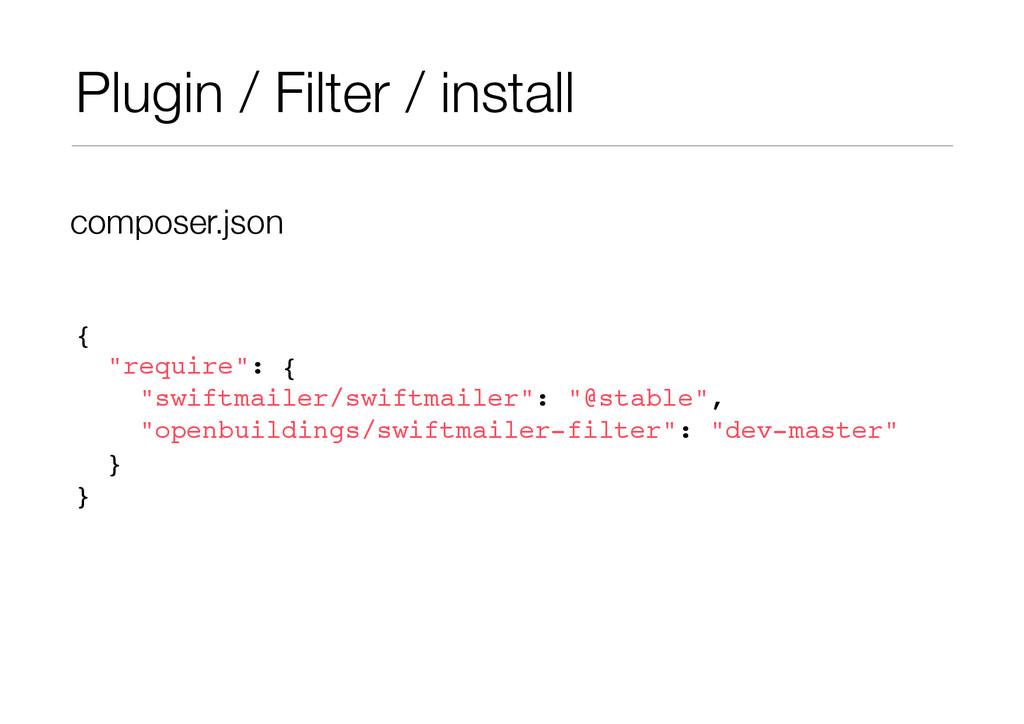 "Plugin / Filter / install {! ""require"": {! ""swi..."