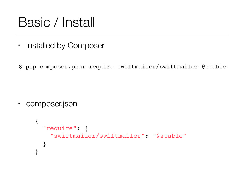 Basic / Install • Installed by Composer ! ! • c...