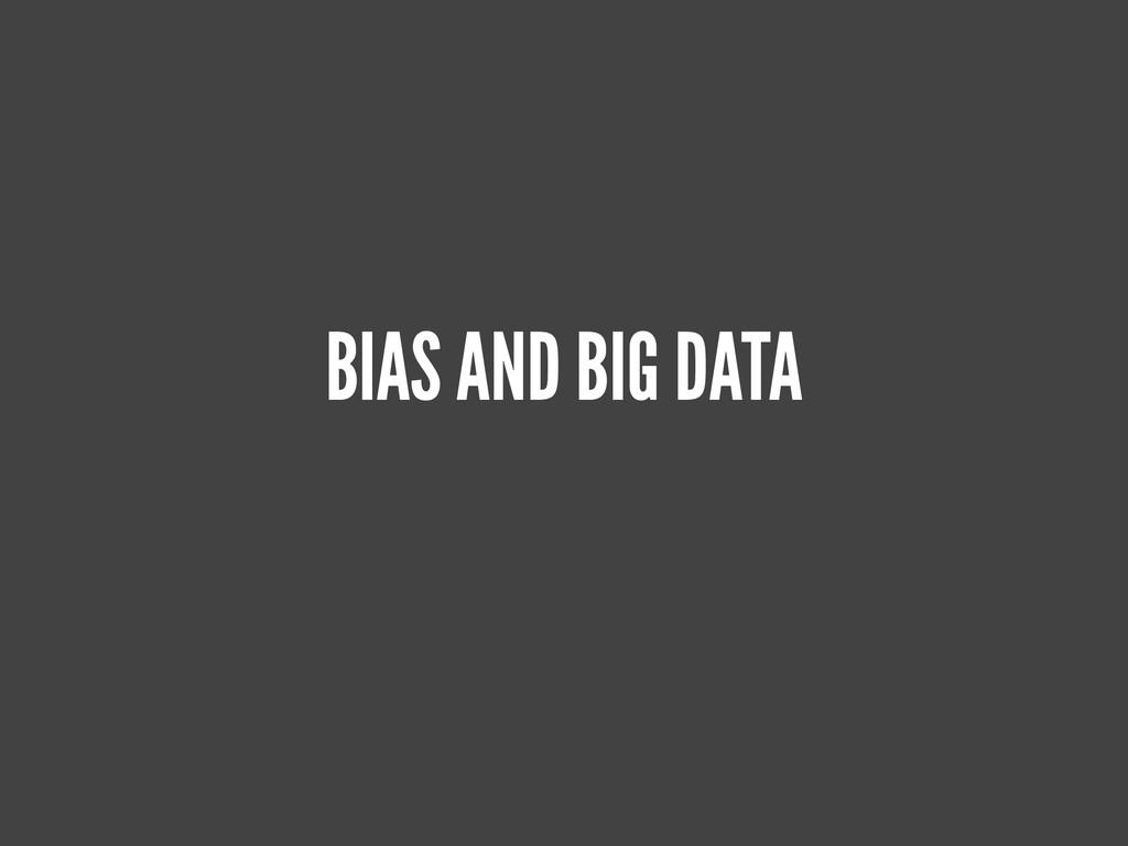 BIAS AND BIG DATA