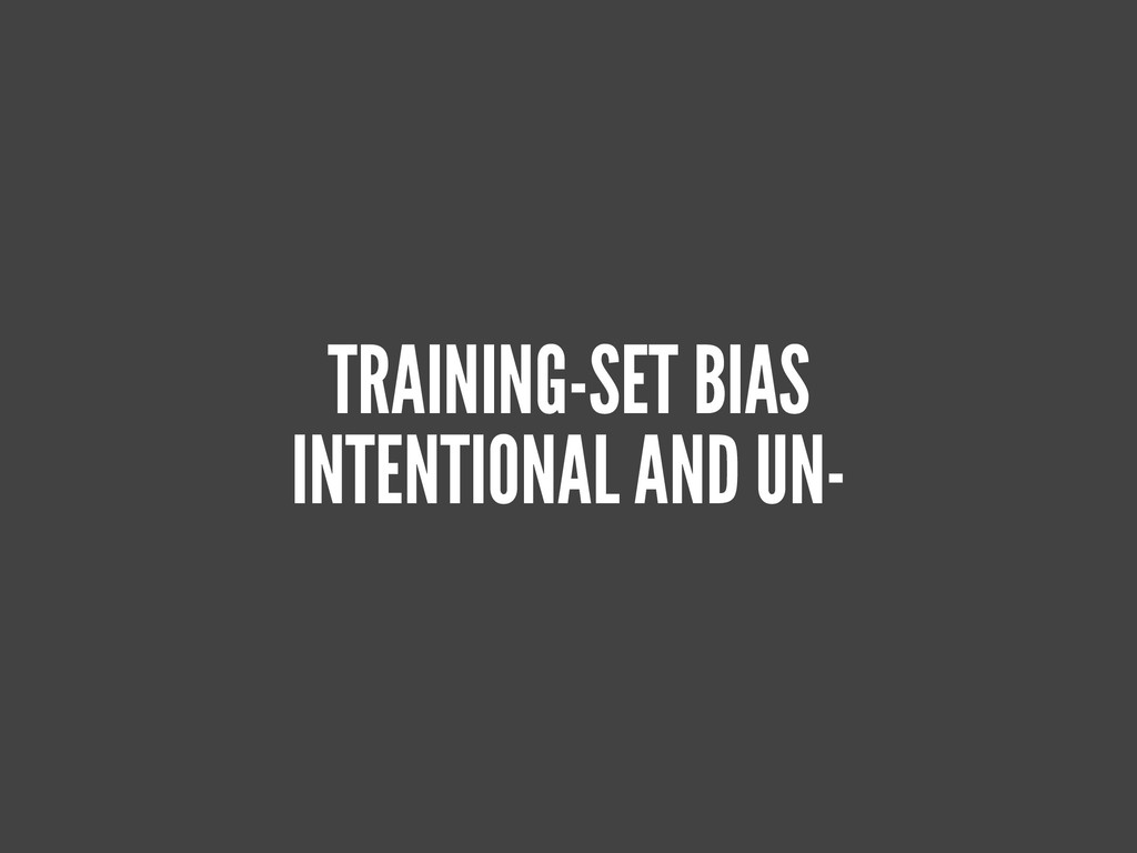 TRAINING-SET BIAS INTENTIONAL AND UN-