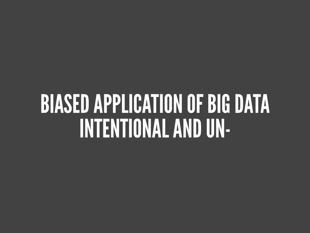 BIASED APPLICATION OF BIG DATA INTENTIONAL AND ...