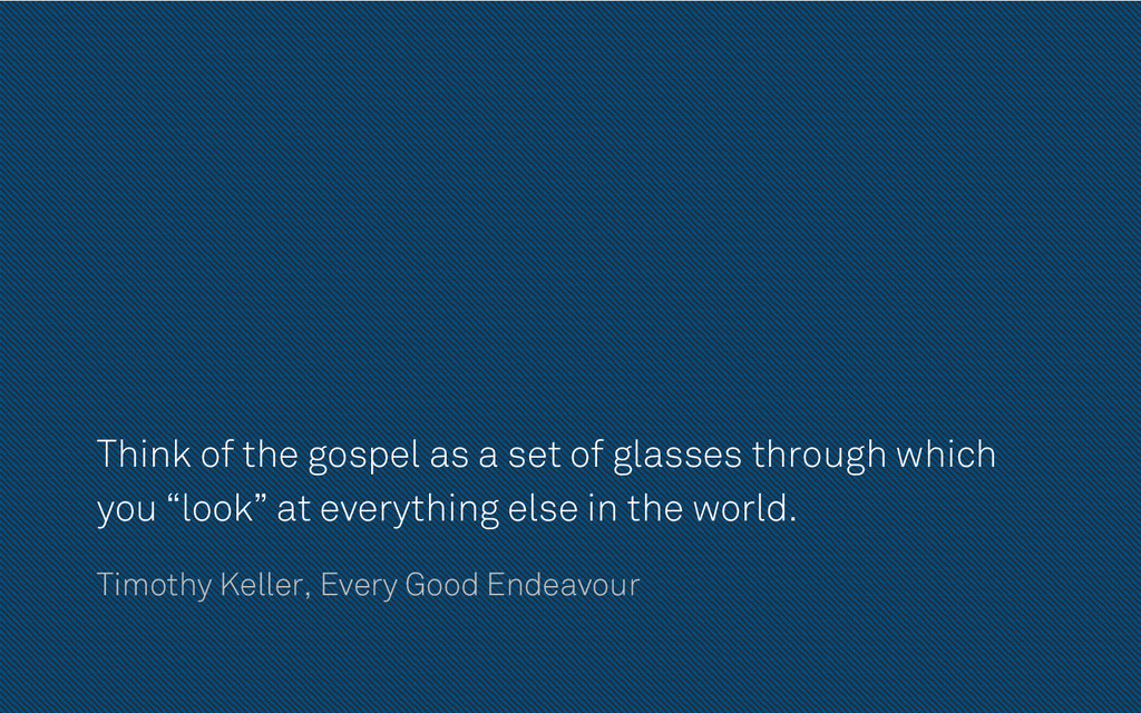Think of the gospel as a set of glasses through...