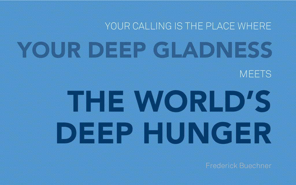 YOUR CALLING IS THE PLACE WHERE YOUR DEEP GLADN...