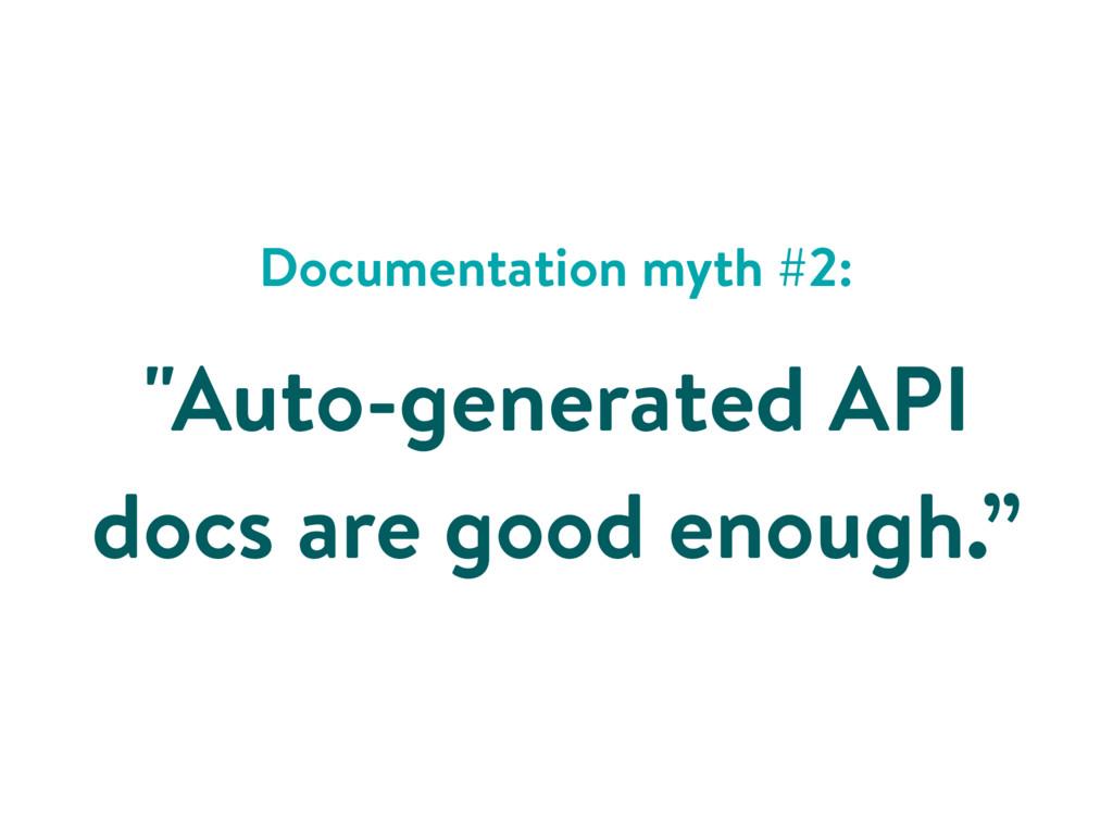 """Documentation myth #2: """"Auto-generated API docs..."""