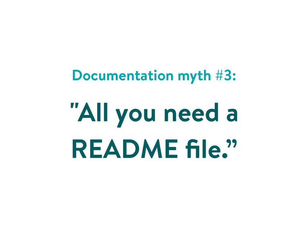 "Documentation myth #3: ""All you need a README fi..."