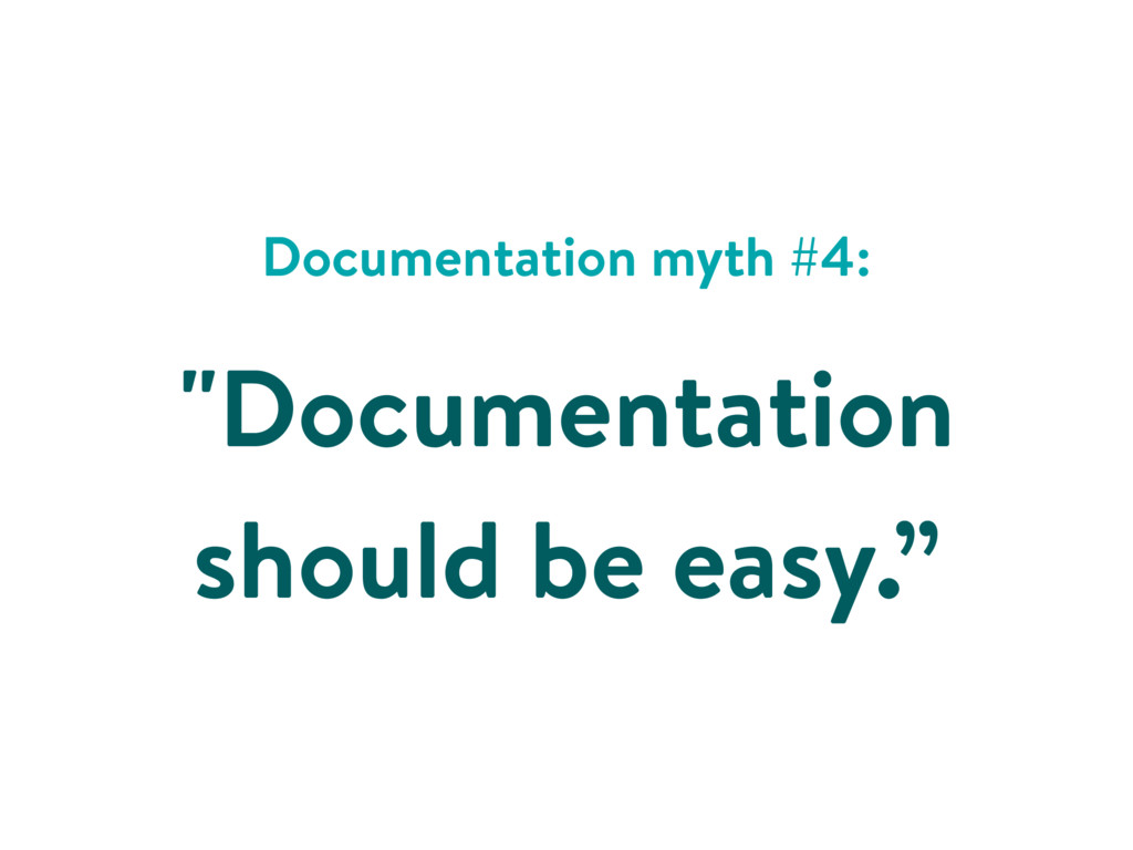 """Documentation myth #4: """"Documentation should be..."""