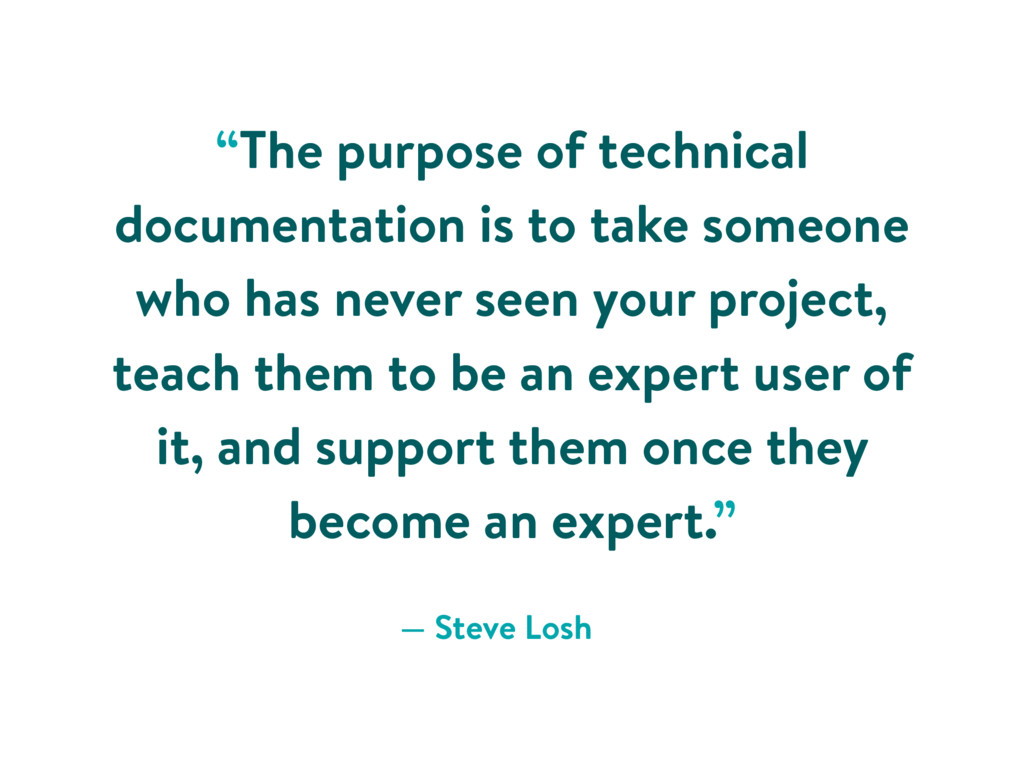 """""""The purpose of technical documentation is to t..."""