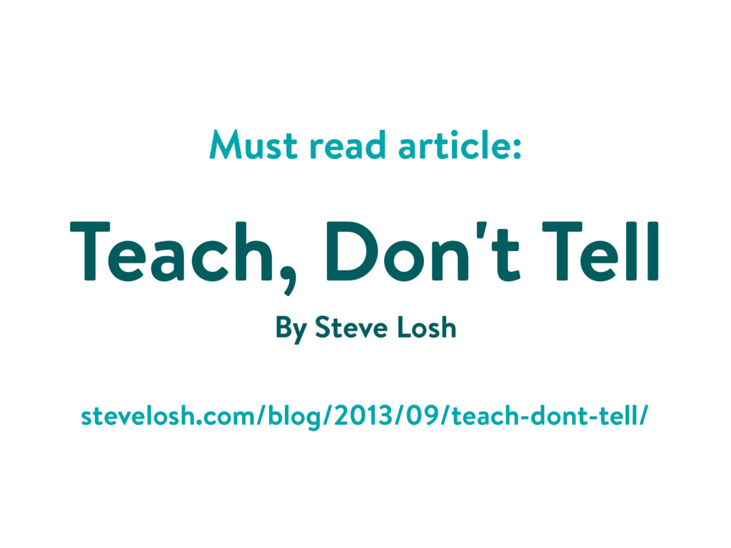 Must read article: Teach, Don't Tell stevelosh....