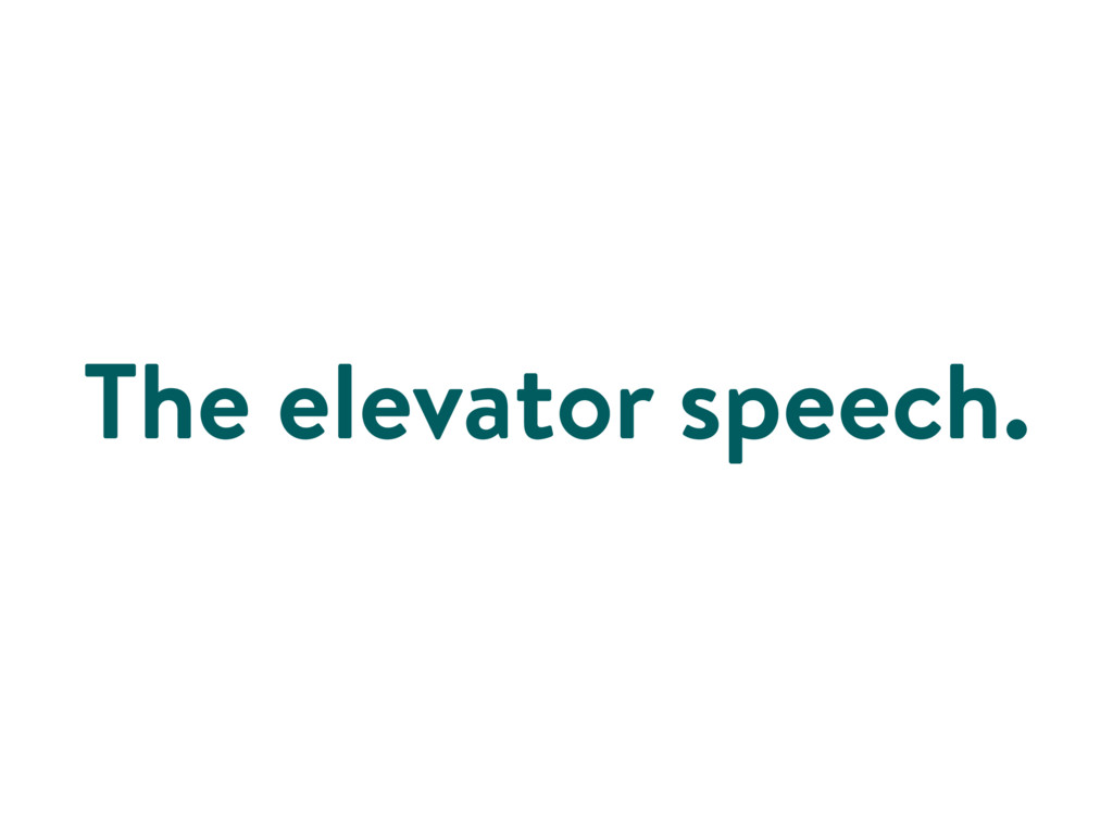 The elevator speech.