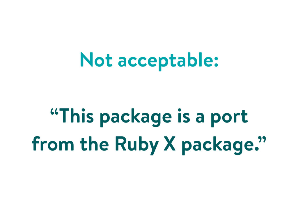 """Not acceptable: """"This package is a port from th..."""